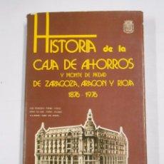 Libros de segunda mano: HISTORIA DE LA CAJA DE AHORROS Y MONTE DE PIEDAD DE ZARAGOZA ARAGON Y RIOJA IBERCAJA. TDK168. Lote 150301682