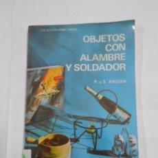 Libros de segunda mano: OBJETOS CON ALAMBRE Y SOLDADOR. P. Y S. BAUZEN. EDITORIAL KAPELUSZ. COLECCION COMO HACER - TDK24. Lote 53841001