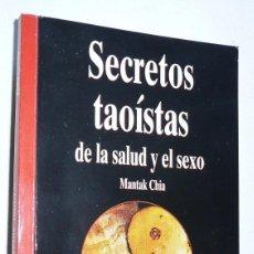Libros de segunda mano: SECRETOS TAOÍSTAS DE LA SALUD Y EL SEXO - MANTAK CHIA (BIBLIOTECA DE AÑO CERO Nº 4). Lote 82750900