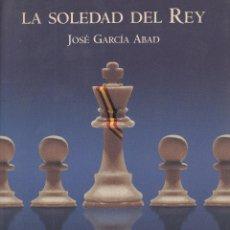Libros de segunda mano: JOSÉ GARCÍA ABAD. LA SOLEDAD DEL REY. ¿ESTÁ LA MONARQUÍA CONSOLIDADA (...)? MADRID, 2004.. Lote 82743696
