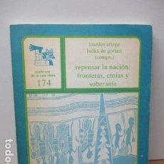Libros de segunda mano: REPENSAR LA NACIÓN, FRONTERAS, ETNIAS Y SOBERANÍA - LOURDES ARIZPE S; LUDKA DE GORTARI KRAUSS. Lote 82858204