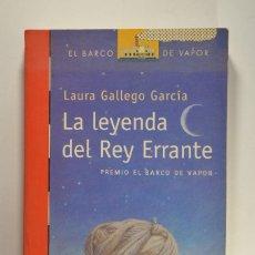 Libros de segunda mano: LIBRO JUVENIL LA LEYENDA DEL REY ERRANTE LAURA GALLEGO GARCÍA 2002 EDICIONES SM EL BARCO DE VAPOR. Lote 83022836