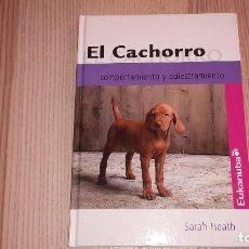 Libros de segunda mano: EL CACHORRO. COMPORTAMIENTO Y ADIESTRAMIENTO. SARAH HEATH. EUKANUBA. Lote 83040092