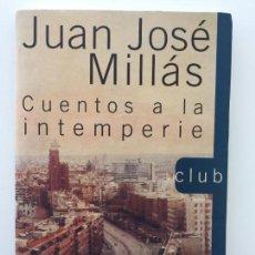 Libros de segunda mano: CUENTOS A LA INTEMPERIE - JUAN JOSÉ MILLAS - ACENTO EDITORIAL 1997 - EN BUEN ESTADO. Lote 83067004