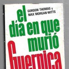 Libros de segunda mano: EL DIA EN QUE MURIO GUERNICA. GORDON THOMAS Y MAX MORGAN-WITTS. 1º EDICION. 1976.. Lote 83117596