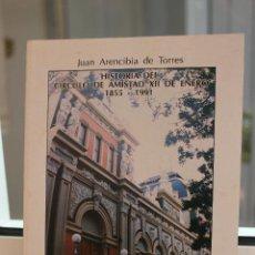 Libros de segunda mano: HISTORIA DEL CIRCULO DE AMISTAD XII DE ENERO 1855-1991, JUAN ARENCIBIA DE TORRES. CANARIAS 1992 1ª E. Lote 83441476