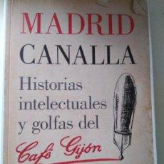 Libros de segunda mano: MADRID CANALLA: HISTORIAS INTELECTUALES Y GOLFAS DEL CAFÉ GIJÓN. Lote 83597252