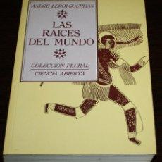 Libros de segunda mano: ANDRE LEROI-GOURHAN - LAS RAICES DEL MUNDO - COL. PLURAL - ED. JUAN GRANICA - 1984. Lote 83618804