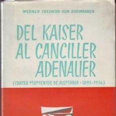 Libros de segunda mano: RHEINBABEN, WERNER FREIHERR VON: DEL KAISER AL CANCILLER ADENAUER. Lote 83795464
