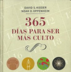 Libros de segunda mano: DAVID S. KIDDER / NOAH D. OPPENHEIM-365 DÍAS PARA SER MÁS CULTO.CÍRCULO DE LECTORES.2009.. Lote 83813652