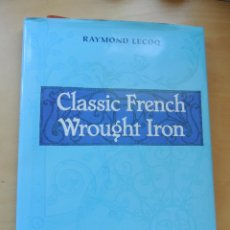 Libros de segunda mano: CLASSIC FRENCH WROUGHT IRON: TWELFTH-NINETEENTH CENTURY LECOQ, RAYMOND. Lote 83847616