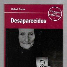 Libros de segunda mano: DESAPARECIDOS. RAFAEL TORRES. TESTIMONIOS DE LA GUERRA CIVIL. 2005. RBA EDITORES. Lote 83910620