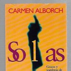 Libros de segunda mano: SOLAS. GOZOS Y SOMBRAS DE UNA MANERA DE VIVIR. CARMEN ALBORCH. 1999. TEMAS DE HOY. Lote 83910780