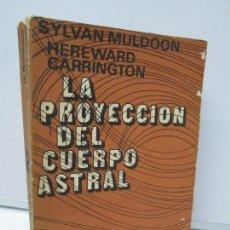 LA PROYECCION DEL CUERPO ASTRAL. SYLVAN MULDOON. HEREWARD CARRINGTON. KIER 1983.