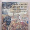 Libros de segunda mano: LA VIDA ESPAÑOLA EN EL SIGLO DE ORO SEGÚN LOS EXTRANJEROS, POR JOSÉ Mª DÍEZ BORQUE. Lote 84172820