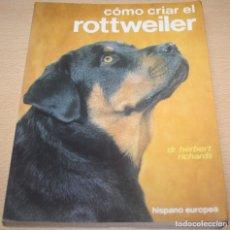 Libros de segunda mano: CÓMO CRIAR EL ROTTWEILER – DR HERBERT RICHARDS - CRIA DE PERROS. Lote 84664920