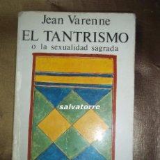 Libros de segunda mano: JEAN VARENNE.EL TANTRISMO. O LA SEXUALIDAD SAGRADA.KAIROS.1ºEDICION 1985. Lote 84670052