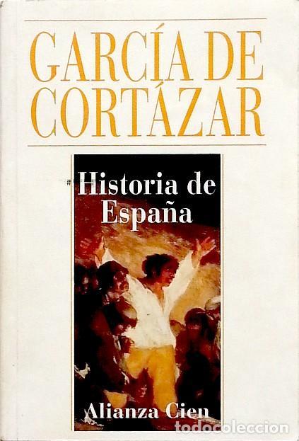 HISTORIA DE ESPAÑA ALIANZA CIEN - FERNANDO GARCÍA DE CORTÁZAR (Libros de Segunda Mano - Historia - Otros)