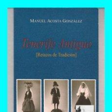 Libros de segunda mano: TENERIFE ANTIGUO RETAZOS DE TRADICIÓN MANUEL ACOSTA GONZÁLEZ - INDUMENTARIAS TEXTILES TRAJES TÍPICOS. Lote 145096218