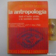 Libros de segunda mano: LA ANTROPOLOGIA.DESDE EL HOMBRE PRIMITIVO A LAS SOCIEDADES ACTUALES. VARIOS AUTORES. Lote 85138692