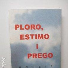 Libros de segunda mano: PLORO, ESTIMO I PREGO: ASSAIG HUMANÍSTIC POÉTIC, DE FRANCESC MALGOSA RIERA - (CATALÁN) TAPA BLANDA . Lote 85141936