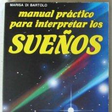 Libros de segunda mano: MANUAL PRÁCTICO PARA INTERPRETAR LOS SUEÑOS - MARISA DI BARTOLO - ED. DE VECCHI 1990 - VER INDICE. Lote 85239152