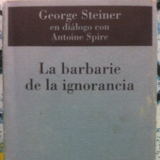 Libros de segunda mano: GEORGE STEINER. LA BARBARIE DE LA IGNORANCIA. 2000. Lote 85358792