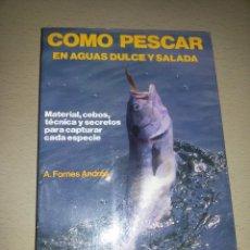 Libros de segunda mano: COMO PESCAR EN AGUAS DULCE Y SALADA.A. FORNES ANDRÉS-FIRMADO. Lote 85365996