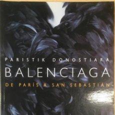 Libros de segunda mano: BALENCIAGA. PARISTIK DONOSTIARA - DE PARIS A SAN SEBASTIAN.. Lote 152539273