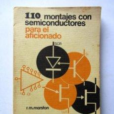 Libros de segunda mano: 110 MONTAJES CON SEMICONDUCTORES PARA EL AFICIONADO. R.M. MARSTON. Lote 85631320