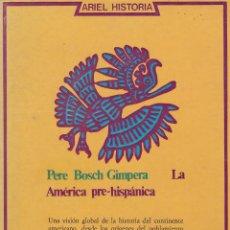 Libros de segunda mano: PERE BOSCH GIMPERA. LA AMÉRICA PRE-HISPÁNICA. BARCELONA, 1975.. Lote 85718712