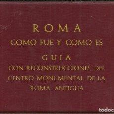 Libros de segunda mano: ROMA.COMO FUE Y COMO ES.GUÍA CON RECONSTRUCCIONES DEL CENTRO MONUMENTAL DE LA ROMA ANTIGUA.1971.. Lote 85770324