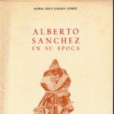 Libros de segunda mano: ALBERTO SÁNCHEZ EN SU ÉPOCA (Mª J. LOSADA 1985) SIN USAR. Lote 278755998