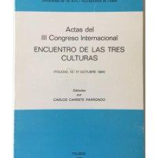 Libros de segunda mano: ACTAS DEL III CONGRESO INTERNACIONAL ENCUENTRO DE LAS TRES CULTURAS (TOLEDO, 15-17 OCTUBRE 1984). Lote 85958598