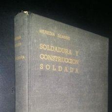 Libros de segunda mano: SOLDADURA Y CONSTRUCCIÓN SOLDADA / HEREDIA SCASSO / INCLUYE INFORME SOBRE ACCIDENTE EN HORNO. Lote 86031308