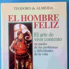 Libros de segunda mano: EL HOMBRE FELIZ. EL ARTE DE VIVIR CONTENTO EN MEDIO DE LOS PROBLEMAS... -TEODORO DE ALMEIDA-. Lote 86032792