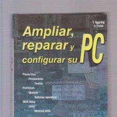 Libros de segunda mano: AMPLIAR, REPARAR Y CONFIGURAR SU PC - EGGELING & FRATER - MARCOMBO ED. 2000. Lote 86034508