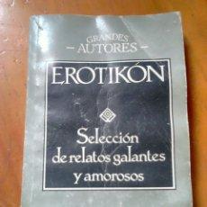 Libros de segunda mano: LIBRO,SELECCIÓN RELATOS GALANTES Y AMOROSOS,EROTIKON,AÑO 1993. Lote 86050990