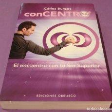 Libros de segunda mano: CONCENTRO. EL ENCUENTRO CON TU SER SUPERIOR - CARLOS BURGOS (EN PERFECTO ESTADO). Lote 86085620
