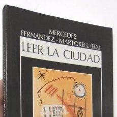 Libros de segunda mano: LEER LA CIUDAD - MERCEDES FERNÁNDEZ-MARTORELL (ED.). Lote 86208216