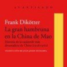 Libros de segunda mano: LA GRAN HAMBRUNA EN LA CHINA DE MAO ,FRANK DIKOTTER , 2017 ACANTILADO. Lote 87297996