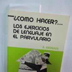 Libros de segunda mano: ¿CÓMO HACER?.. LOS EJERCICIOS DE LENGUAJE EN EL PARVULARIO. ANDRAUD, A. ED. MÉDICA Y TÉCNICA.. Lote 86262272