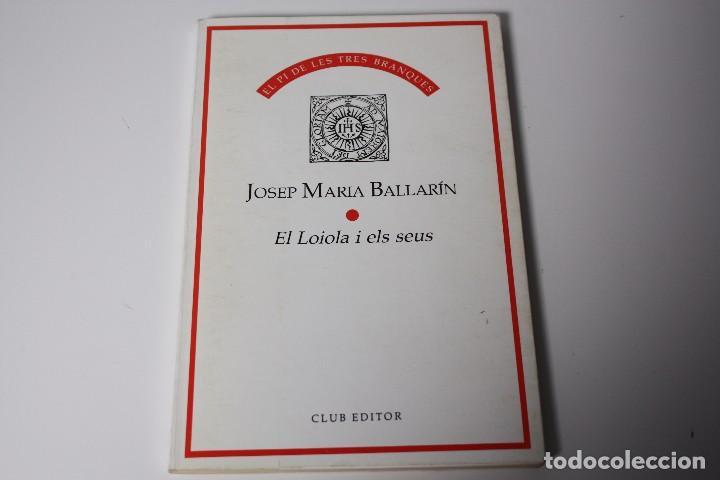 EL LOIOLA I EL SEUS (BALLARIN) DEDICATORIA AUTÓGRAFO AUTOR (1991) (Libros de Segunda Mano (posteriores a 1936) - Literatura - Otros)