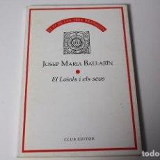 Libros de segunda mano: EL LOIOLA I EL SEUS (BALLARIN) DEDICATORIA AUTÓGRAFO AUTOR (1991). Lote 86285168