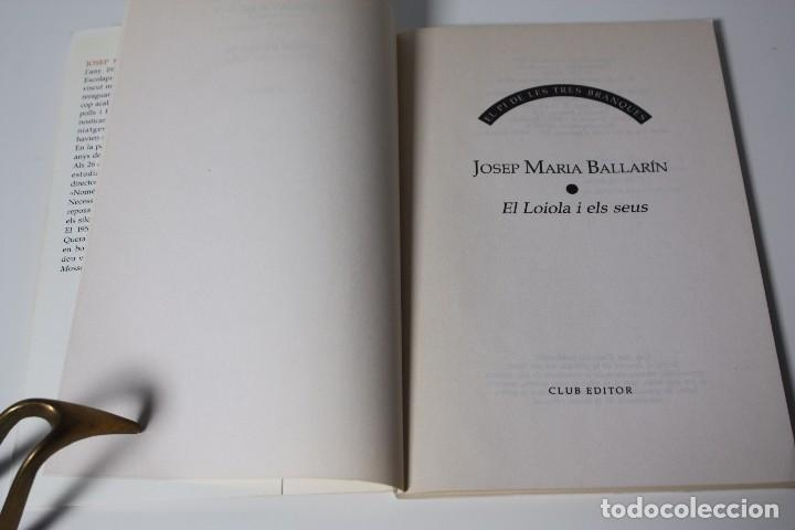 Libros de segunda mano: EL LOIOLA I EL SEUS (BALLARIN) DEDICATORIA AUTÓGRAFO AUTOR (1991) - Foto 5 - 86285168