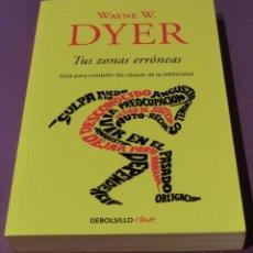 Libros de segunda mano: TUS ZONAS ERRÓNEAS. GUÍA PARA COMBATIR LAS CAUSAS DE LA INFELICIDAD - WAYNE W. DYER. Lote 86334024