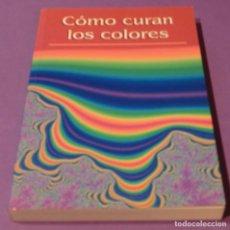 Libros de segunda mano: CÓMO CURAN LOS COLORES - VARIOS AUTORES (EDIC. 2002). Lote 86344604