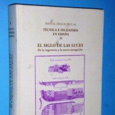 Libros de segunda mano: TÉCNICA E INGENIERÍA EN ESPAÑA II . EL SIGLO DE LAS LUCES, DE LA INGENIERÍA A LA NUEVA NAVEGACIÓN.. Lote 86413468