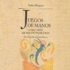 Libros de segunda mano: JUEGOS DE MANOS. MINGUET, PABLO. MAG-005. Lote 86420900