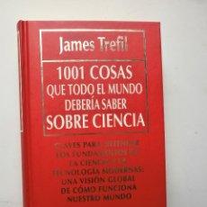 Libros de segunda mano: 1001 COSAS QUE TODO EL MUNDO DEBERIA SABER SOBRE CIENCIA-AMES TREFIL. Lote 86427216